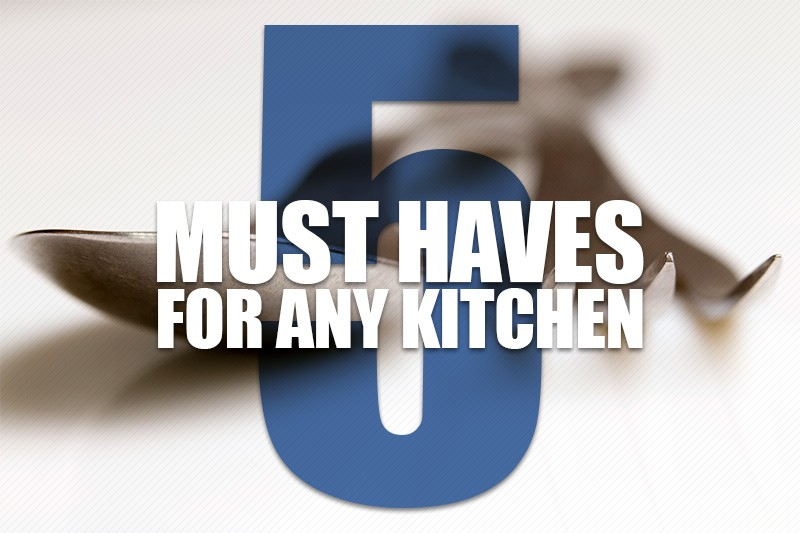5 Must Haves For Any Kitchen