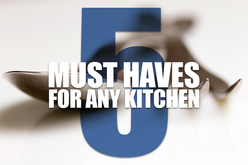 5 Dream Kitchen Must Haves: 5 Must Haves For Any Kitchen